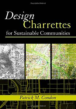 Design Charrettes for Sustainable Communities \ Patrick M. Condon A\J AlternativesJournal.ca