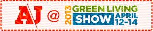 AJ at the Green Living Show, Toronto, April 12-14