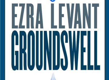 Groundswell | Ezra Levant